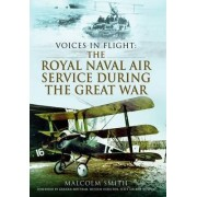 Voices in Flight: The Royal Naval Air Service During the Great War by Professor Malcolm Smith