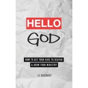 Hello God: How to Get Your Kids to Heaven and Grow Your Ministry
