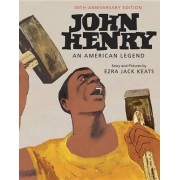 John Henry: An American Legend 50th Anniversary Edition by Ezra Jack Keats