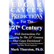 Edgar Cayce's Predictions for the 21st Century by Mark A. Thurston
