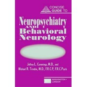 Concise Guide to Neuropsychiatry and Behavioral Neurology by Jeffrey L. Cummings