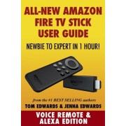 Amazon Fire TV Stick User Guide: Newbie to Expert in 1 Hour!