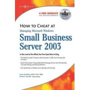 How to Cheat at Managing Windows Small Business Server 2003 by Susan Snedaker