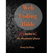 Web Coding Bible (18 Books in 1 -- HTML, CSS, JavaScript, PHP, SQL, XML, Svg, Canvas, Webgl, Java Applet, ActionScript, Htaccess, Jquery, Wordpress, Seo and Many More) by Chong Lip Phang