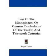 Lays of the Minnesingers; Or German Troubadours of the Twelfth and Thirteenth Centuries by Edgar Taylor