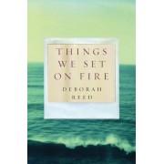 Things We Set on Fire by Deborah Reed