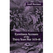 Eyewitness Accounts of the Thirty Years War 1618-48 by Geoff Mortimer