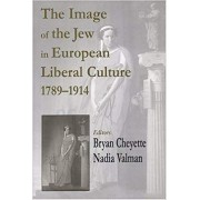 The Image of the Jew in European Liberal Culture, 1789 - 1914 by Brian Cheyette