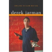Smiling in Slow Motion by Derek Jarman
