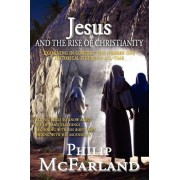 Jesus and the Rise of Christianity by Philip Rodney McFarland