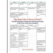 The Real Life of Jesus Christ!? - Parallel Reading, Comparison and Harmonization of the Four Good News (Gospels) [2nd Revised Edition] by Jozef Krchn K