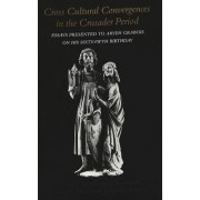 Cross Cultural Convergences in the Crusader Period by Michael Goodich