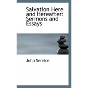 Salvation Here and Hereafter by John Service