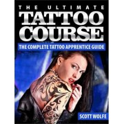 The Ultimate Tattoo Course by MR Scott Wolfe