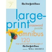 The New York Times Large-Print Crossword Puzzle Omnibus, Volume 7 by Will Shortz