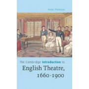 The Cambridge Introduction to English Theatre, 1660-1900 by Peter Thomson
