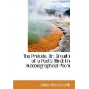 The Prelude, Or, Growth of a Poet's Mind by William Wordsworth