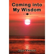 Coming Into My Wisdom by Kaya Kamins