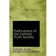 Publications of the Catholic Truth Society by Catholic Truth Society