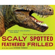 Scaly Spotted Feathered Frilled: How Do We Know What Dinosaurs Really Looked Like?