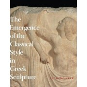 The Emergence of the Classical Style in Greek Sculpture by Richard T. Neer