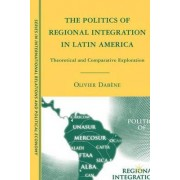 The Politics of Regional Integration in Latin America by Olivier Dabene