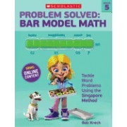 Problem Solved: Bar Model Math Grade 5: Tackle Word Problems Using the Singapore Method