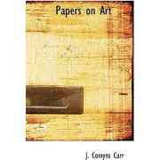 Papers on Art by J Comyns Carr