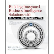 Building Integrated Business Intelligence Solutions with SQL Server 2008 R2 & Office 2010 by Philo B. Janus