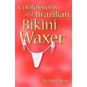 Confessions of a Brazilian Bikini Waxer by Reny Ryan