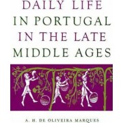 Daily Life in Portugal in the Late Middle Ages by A.H. De Oliveira Marques
