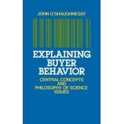 Explaining Buyer Behavior by Professor Emeritus of Business at Columbia University Senior Associate of the Judge Institute of Management Studies John O'Shaughnessy