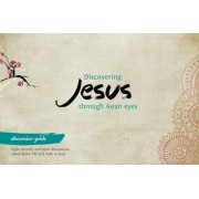 Discovering Jesus Through Asian Eyes - Discussion Guide by Clive Thorne