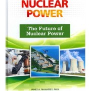 The Future of Nuclear Power by James A Mahaffey