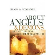 Sense and Nonsense About Angels and Demons by Kenneth D. Boa