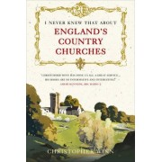 I Never Knew That About England's Country Churches by Christopher Winn