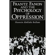 Frantz Fanon and the Psychology of Oppression by Hussein Abdilahi Bulhan