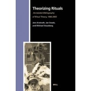 Theorizing Rituals: Annotated Bibliography of Ritual Theory, 1966-2005 Volume 2 by Jens Kreinath