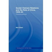 Soviet-Vietnam Relations and the Role of China 1949-64 by Mari Olsen