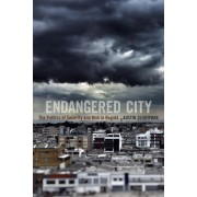 Endangered City: The Politics of Security and Risk in Bogota