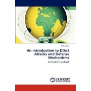 An Introduction to Ddos Attacks and Defense Mechanisms by B B Gupta