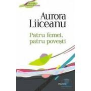 Patru femei patru povesti - Aurora Liiceanu