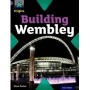 Project X Origins: Purple Book Band, Oxford Level 8: Buildings: Building Wembley by Steve Parker