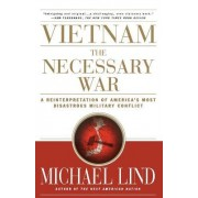 Vietnam the Necessary War by Michael Lind