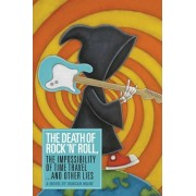 The Death of Rock 'n' Roll, the Impossibility of Time Travel and Other Lies by Duncan Milne
