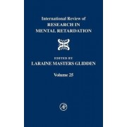 International Review of Research in Mental Retardation: Volume 25 by Laraine Masters Glidden
