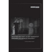An Atheism that Is Not Humanist Emerges in French Thought by Stefanos Geroulanos