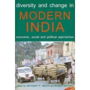 Diversity and Change in Modern India by Professor of Sociology Anthony F Heath
