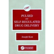 Pulsed and Self-regulated Drug Delivery by Joseph Kost