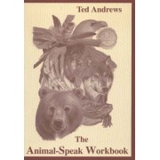 The Animal-speak Workbook by Ted Andrews